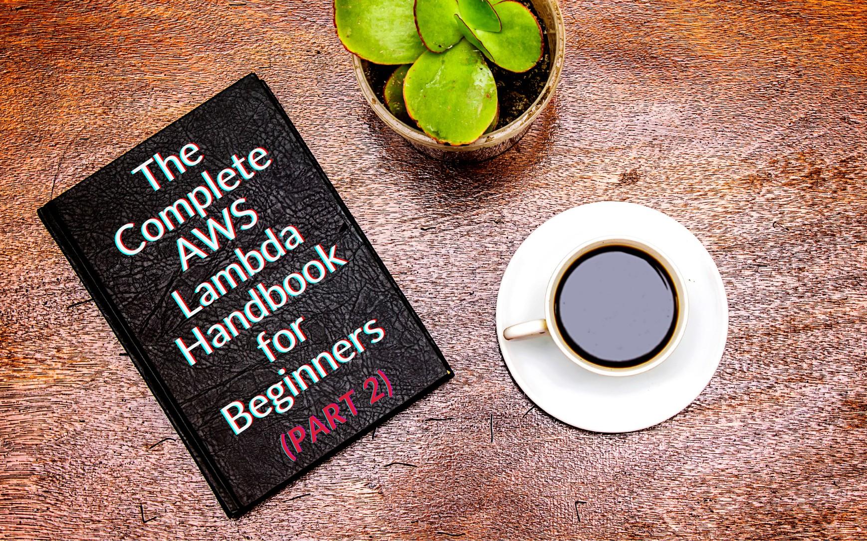 The Complete AWS Lambda Handbook for Beginners (Part 2)