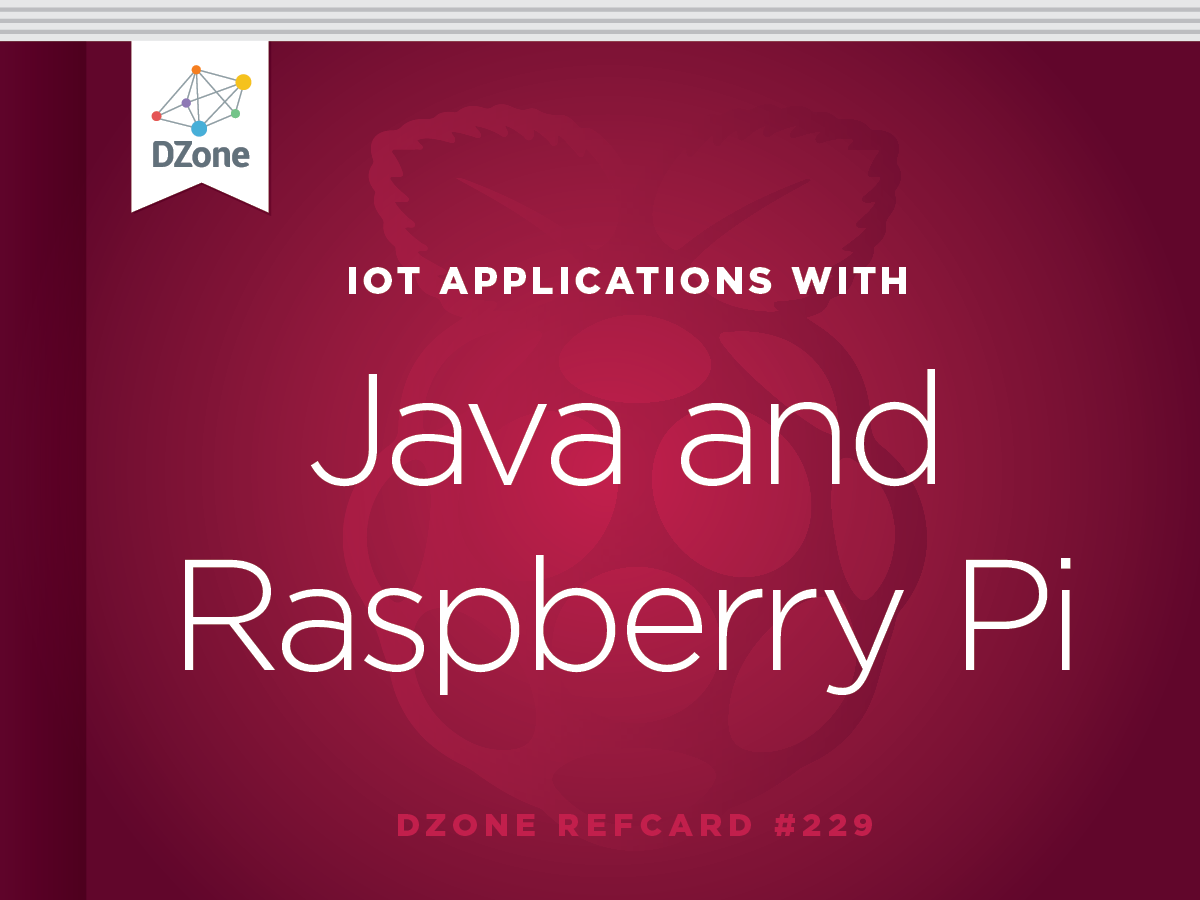 IoT Applications With Java and Raspberry Pi - DZone - Refcardz