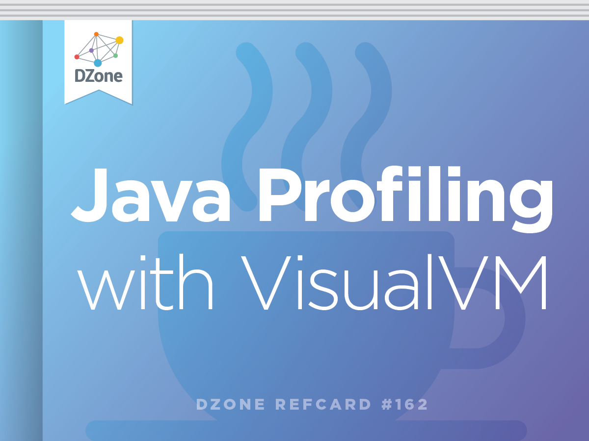 Java Profiling with VisualVM - DZone - Refcardz