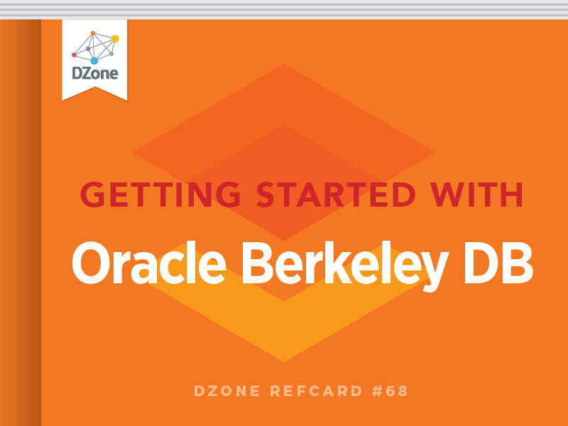 getting started with oracle berkeley db dzone refcardz rh dzone com Berkeley DB License Oracle Coherence