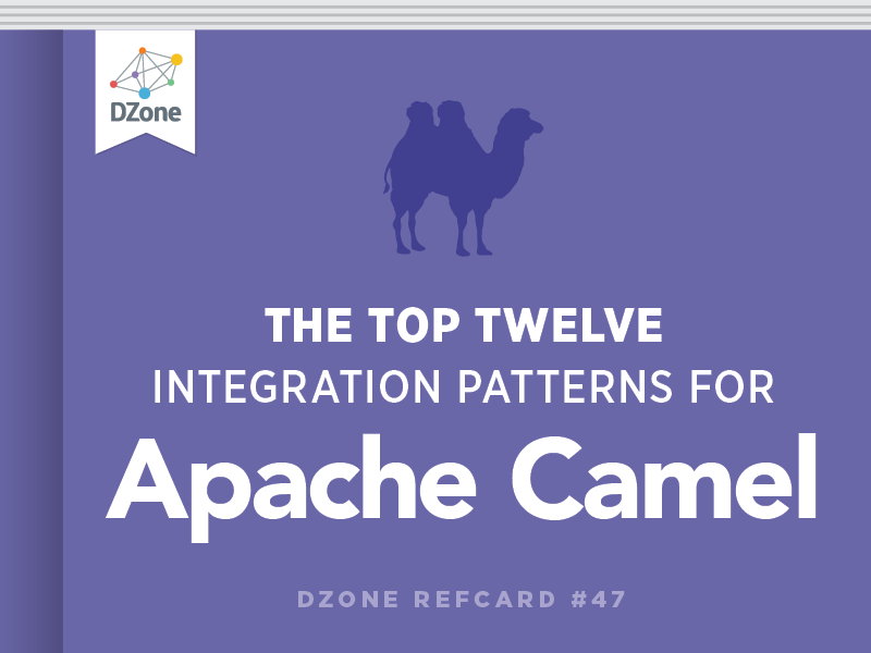 The Top Twelve Integration Patterns for Apache Camel - DZone - Refcardz