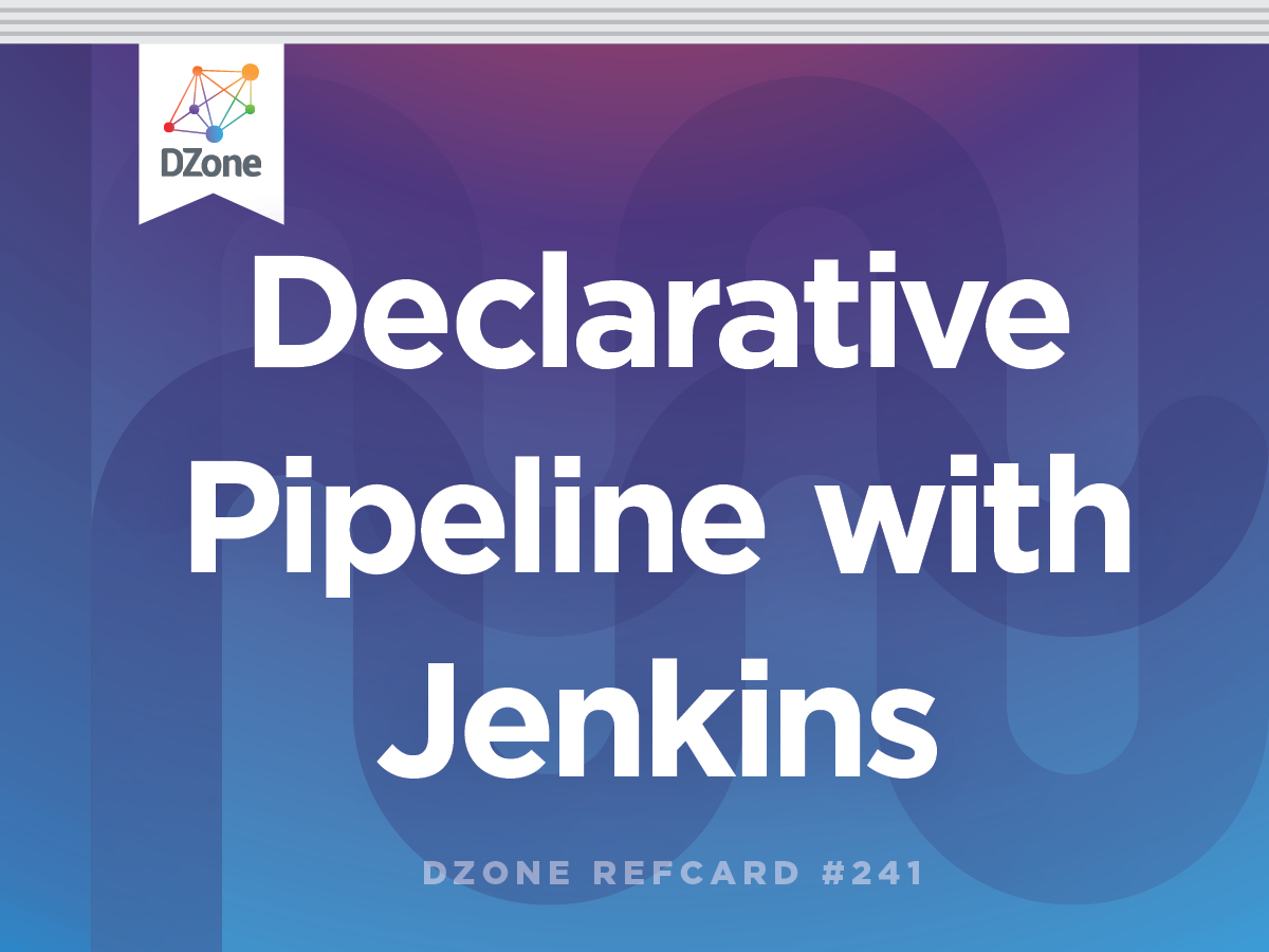 Declarative Pipeline With Jenkins - DZone - Refcardz