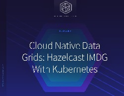 Cloud Native Data Grids: Hazelcast IMDG With Kubernetes
