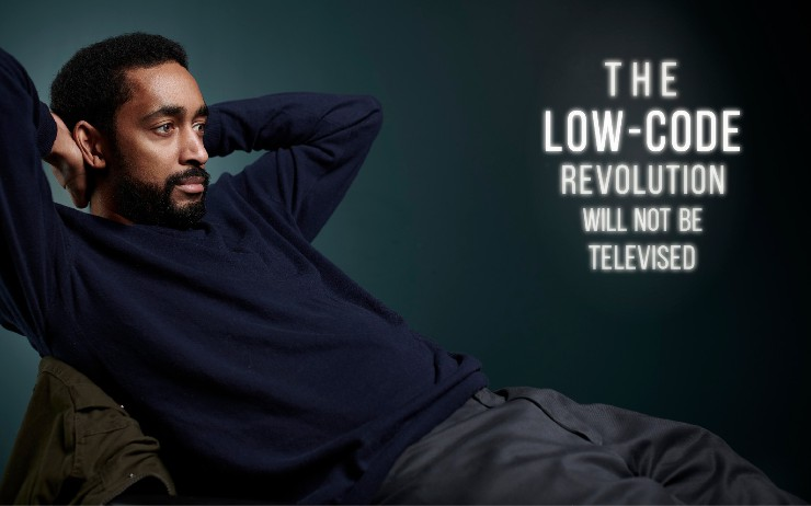 The Low-Code Revolution Will Not Be Televised
