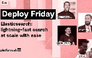 Deploy Friday: E32 Elasticsearch Lightning-fast Search at Scale With Ease