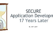 Secure Application Development: A 17 Year Review