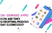 How Are On-Demand Apps Disrupting Modern-Day Businesses?